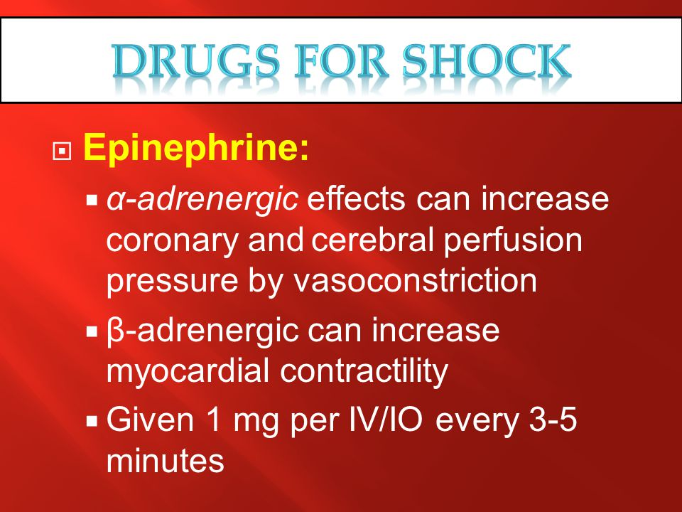 Drugs for SHOCK Epinephrine: