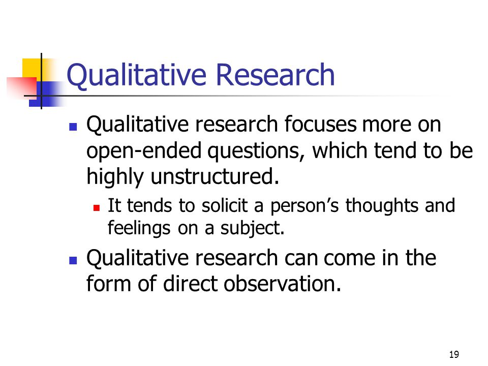 Qualitative Research Qualitative research focuses more on open-ended questions, which tend to be highly unstructured.