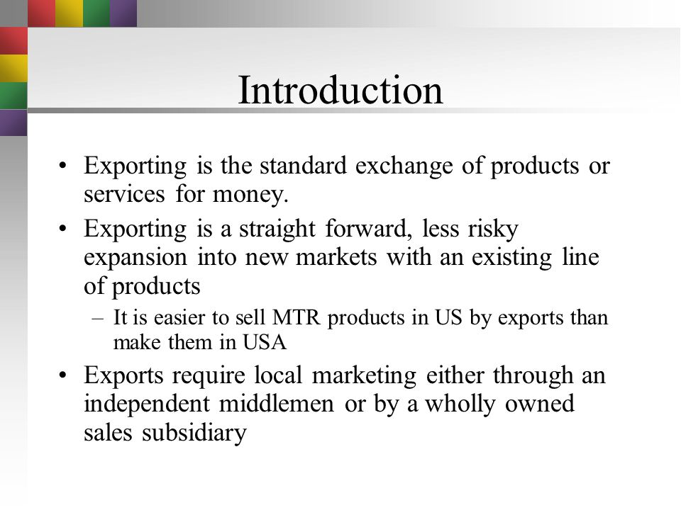 Introduction Exporting is the standard exchange of products or services for money.