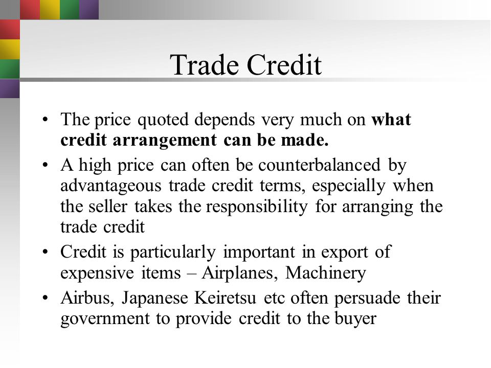 Trade Credit The price quoted depends very much on what credit arrangement can be made.