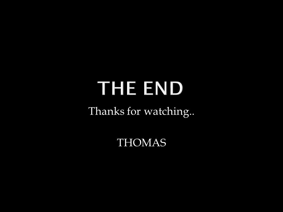 Thanks for watching.. THOMAS