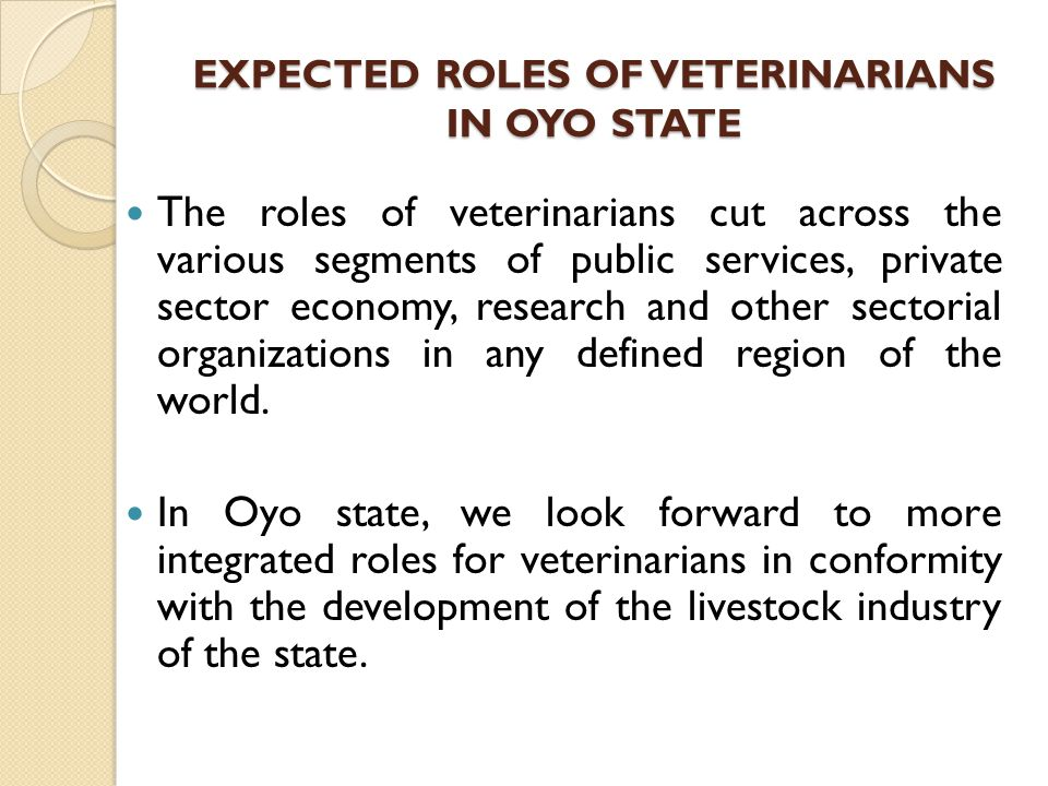 EXPECTED ROLES OF VETERINARIANS IN OYO STATE