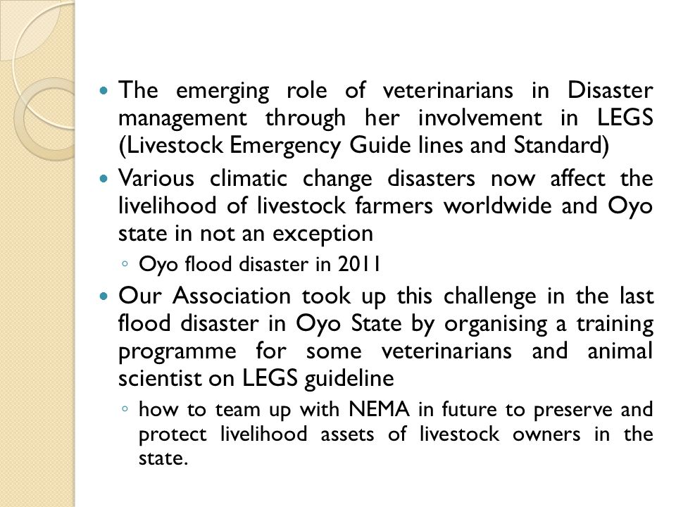 The emerging role of veterinarians in Disaster management through her involvement in LEGS (Livestock Emergency Guide lines and Standard)