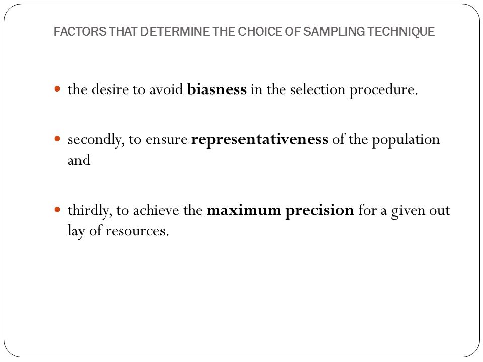 FACTORS THAT DETERMINE THE CHOICE OF SAMPLING TECHNIQUE