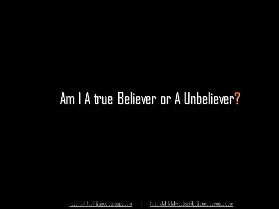Am I A true Believer or A Unbeliever