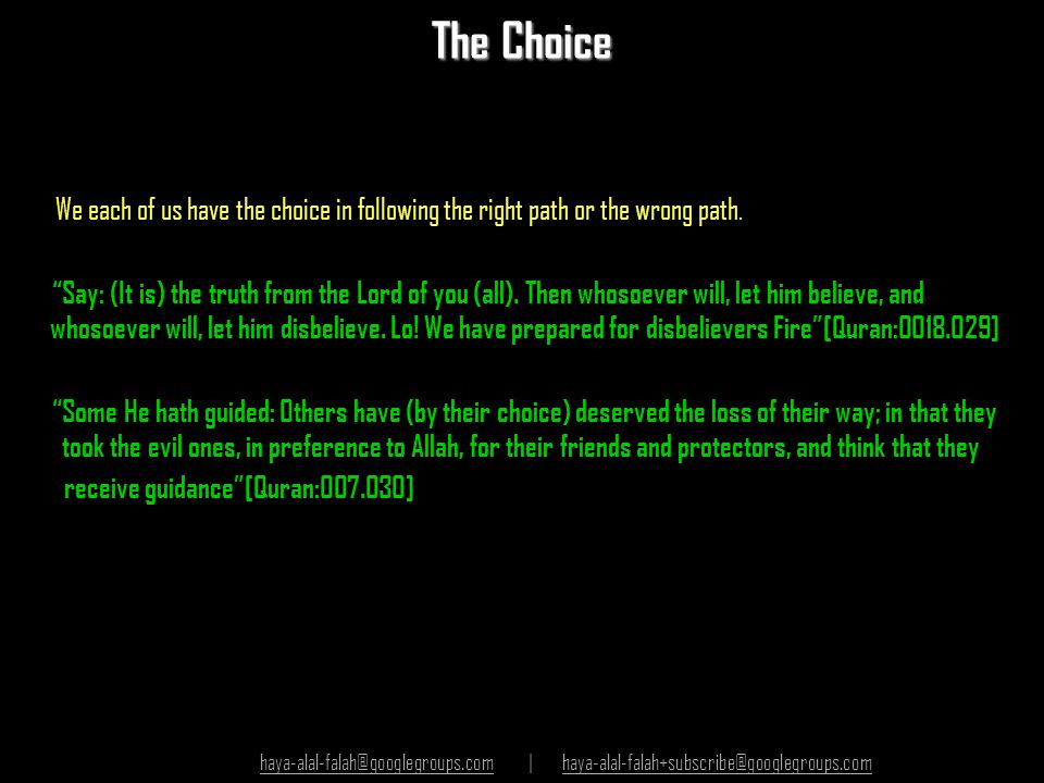 The Choice We each of us have the choice in following the right path or the wrong path.