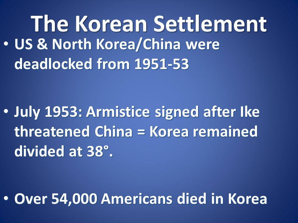 The Korean Settlement US & North Korea/China were deadlocked from 1951-53.