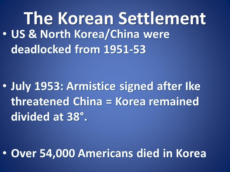 The Korean Settlement US & North Korea/China were deadlocked from 1951-53.
