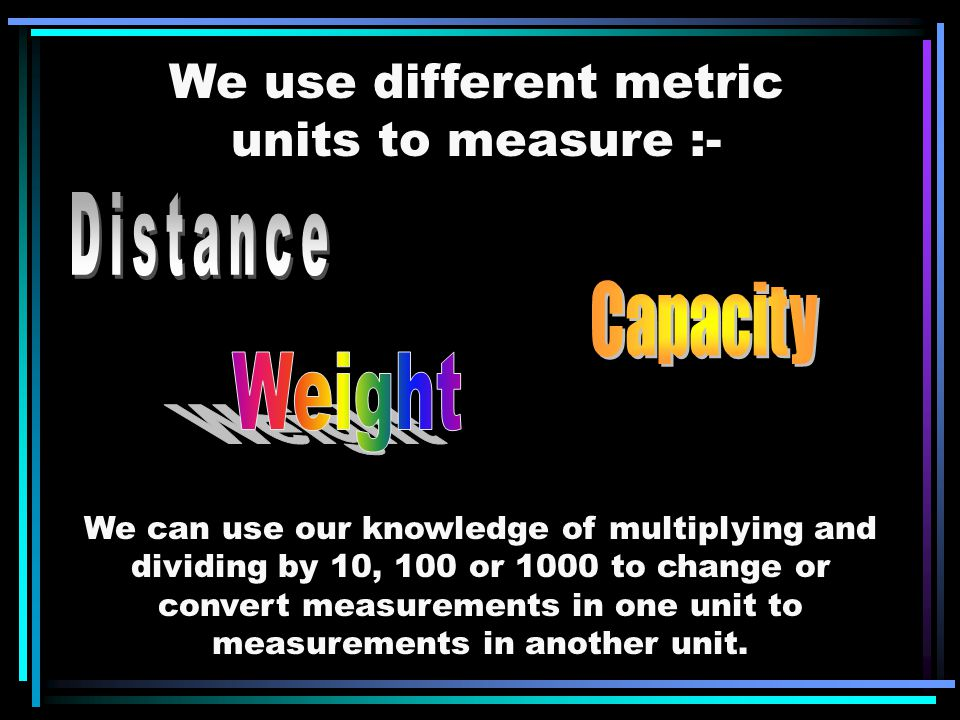 We use different metric units to measure :-