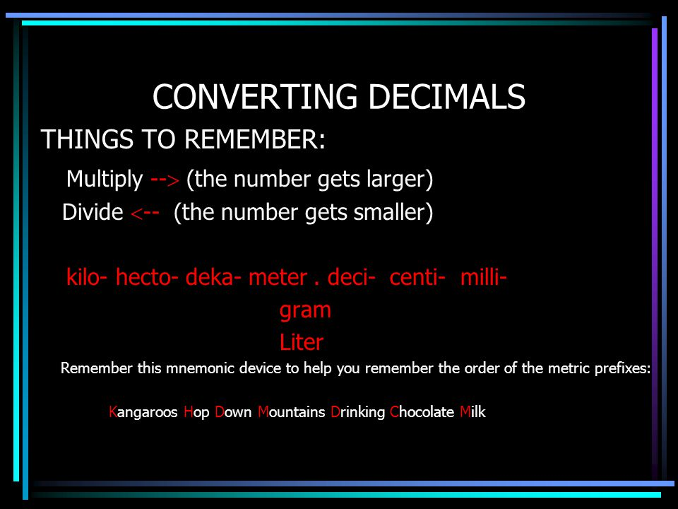 CONVERTING DECIMALS THINGS TO REMEMBER: