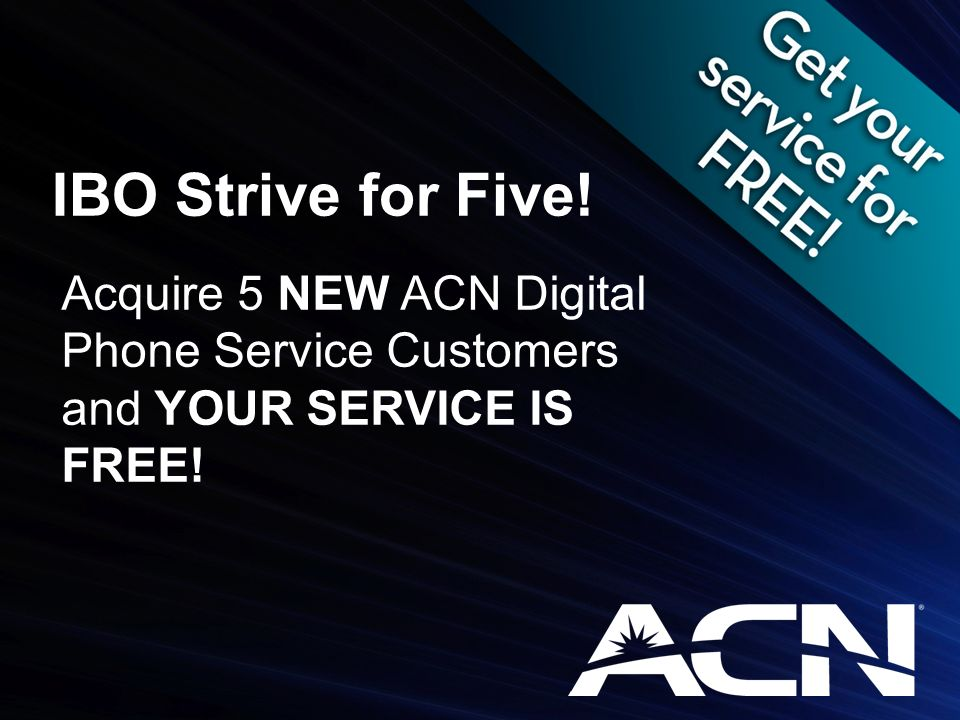 IBO Strive for Five! Acquire 5 NEW ACN Digital Phone Service Customers and YOUR SERVICE IS FREE!