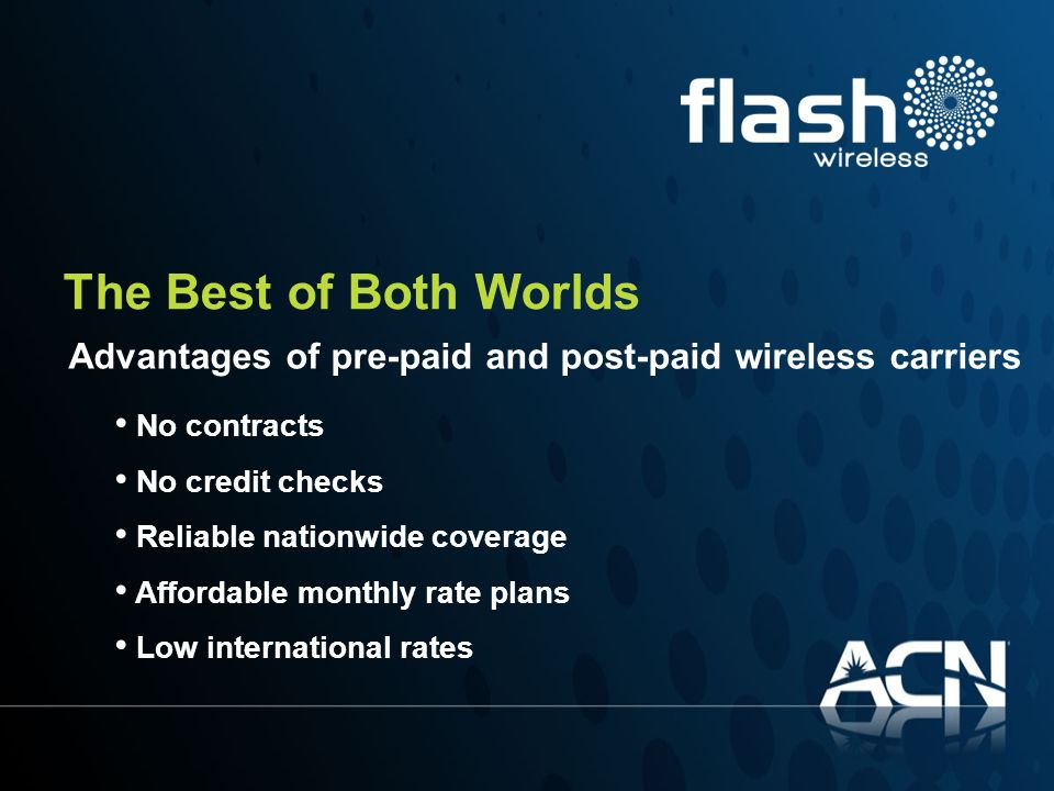 The Best of Both Worlds Advantages of pre-paid and post-paid wireless carriers. No contracts. No credit checks.