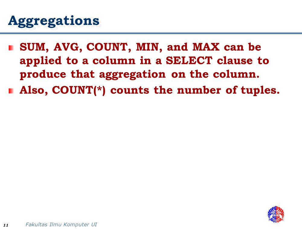 Aggregations SUM, AVG, COUNT, MIN, and MAX can be applied to a column in a SELECT clause to produce that aggregation on the column.