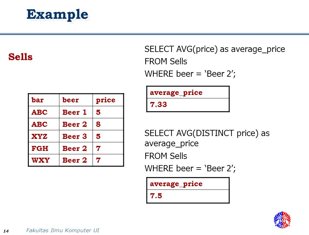 Example Sells SELECT AVG(price) as average_price FROM Sells