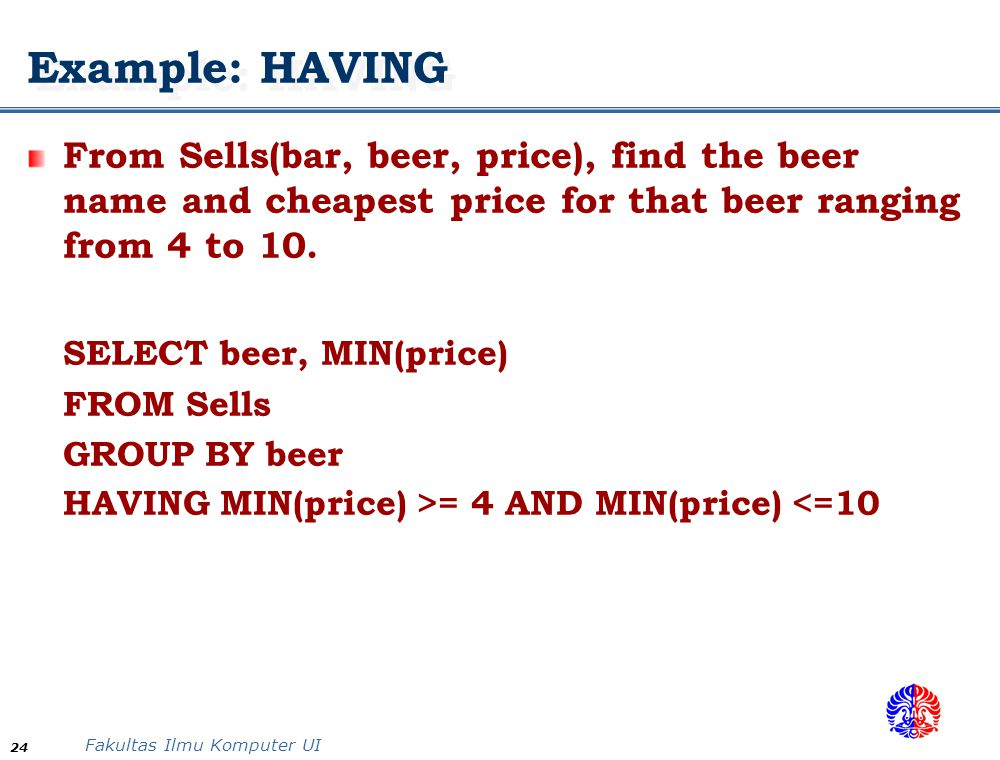 Example: HAVING From Sells(bar, beer, price), find the beer name and cheapest price for that beer ranging from 4 to 10.