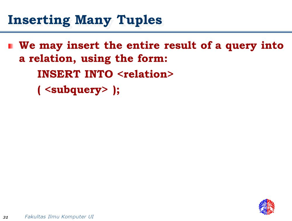 Inserting Many Tuples We may insert the entire result of a query into a relation, using the form: INSERT INTO <relation>