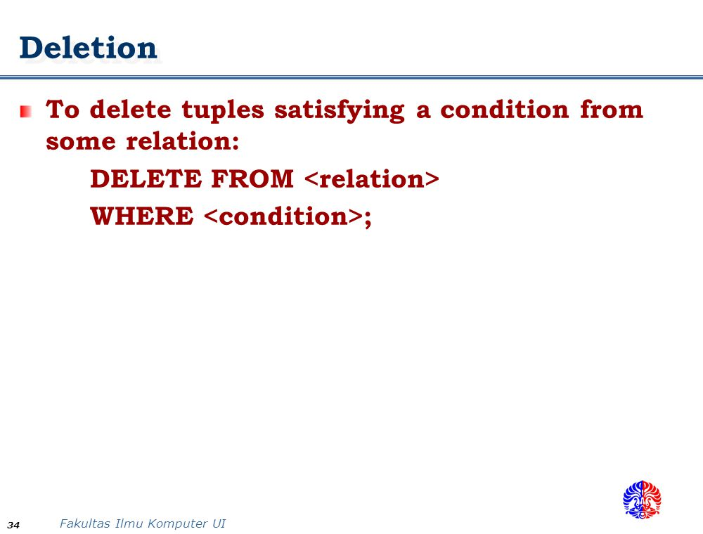 Deletion To delete tuples satisfying a condition from some relation: