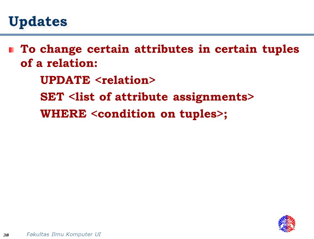 Updates To change certain attributes in certain tuples of a relation: