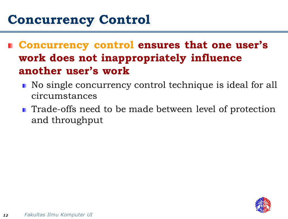 Concurrency Control Concurrency control ensures that one user's work does not inappropriately influence another user's work.