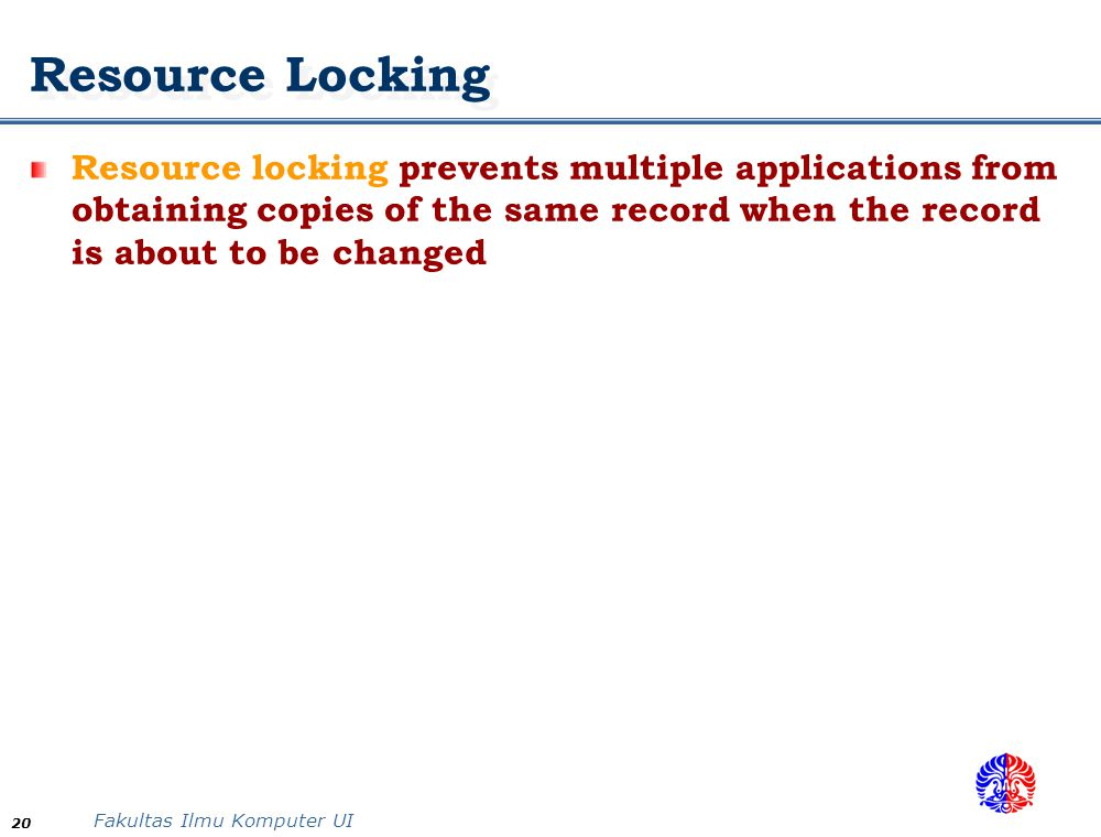 Resource Locking Resource locking prevents multiple applications from obtaining copies of the same record when the record is about to be changed.