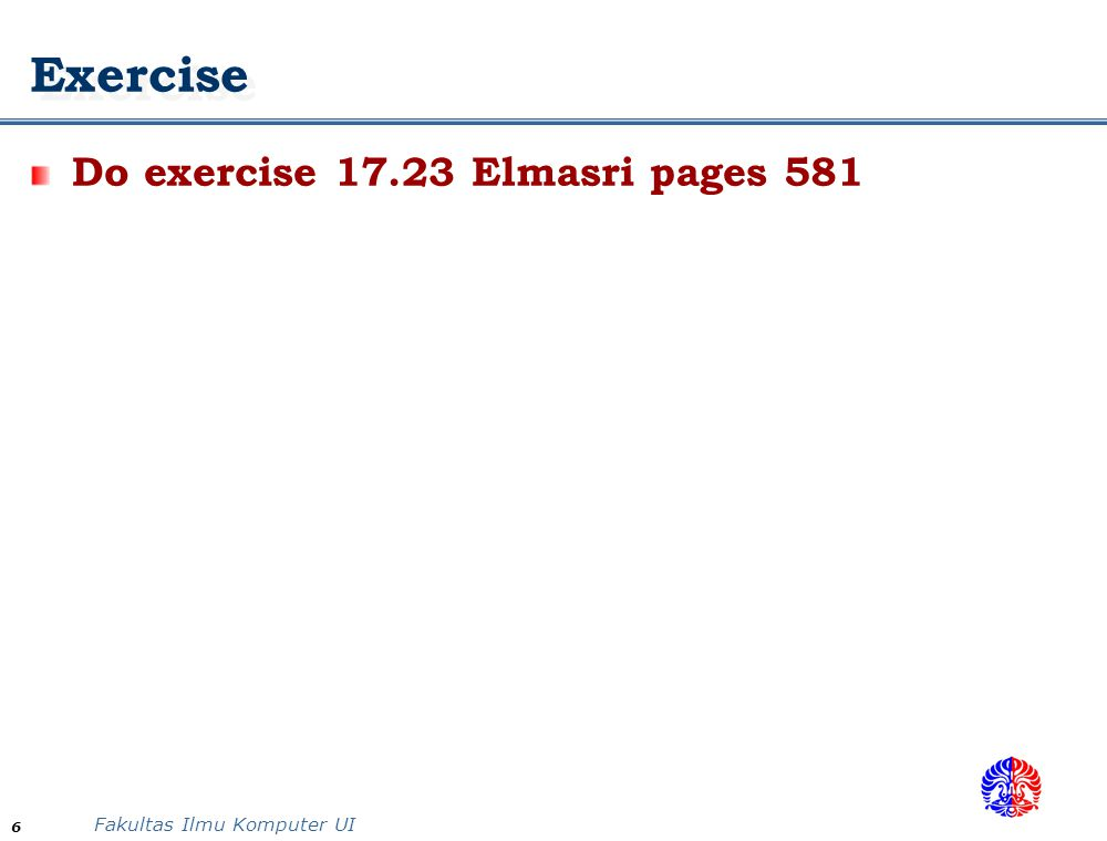Exercise Do exercise 17.23 Elmasri pages 581 6