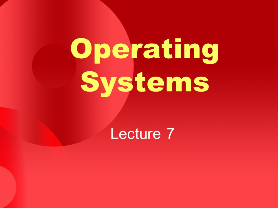 Operating Systems Lecture 7