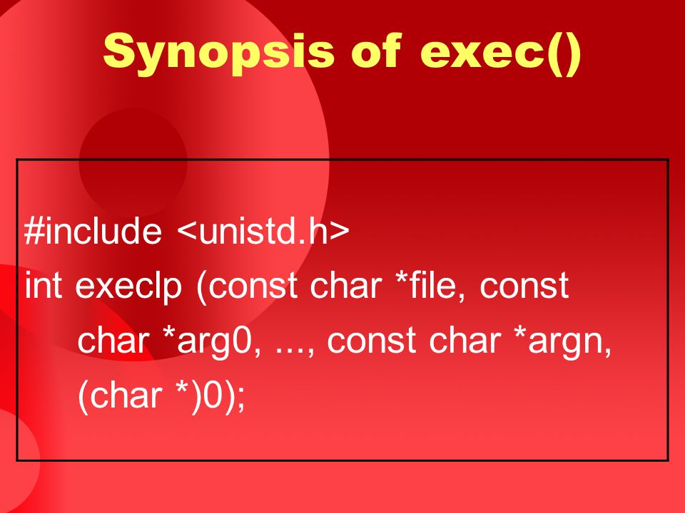 Synopsis of exec() #include <unistd.h>