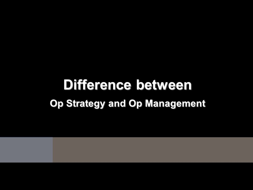 Op Strategy and Op Management