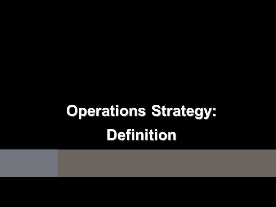 Operations Strategy: Definition
