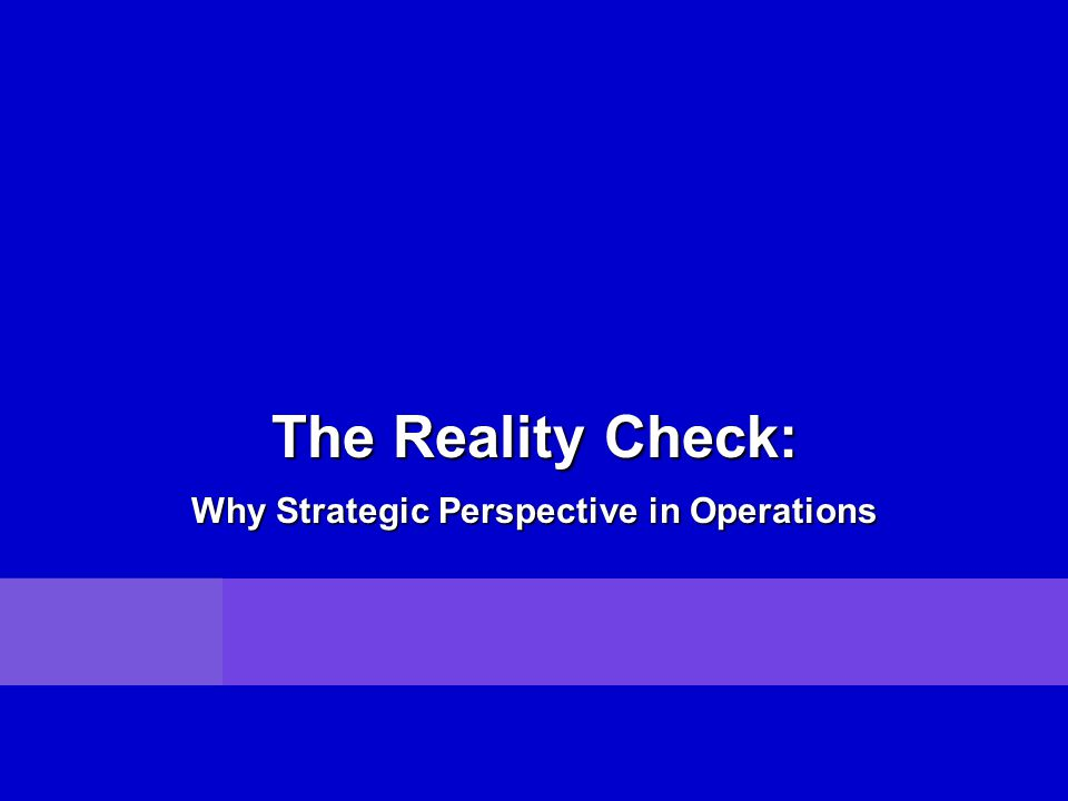 Why Strategic Perspective in Operations