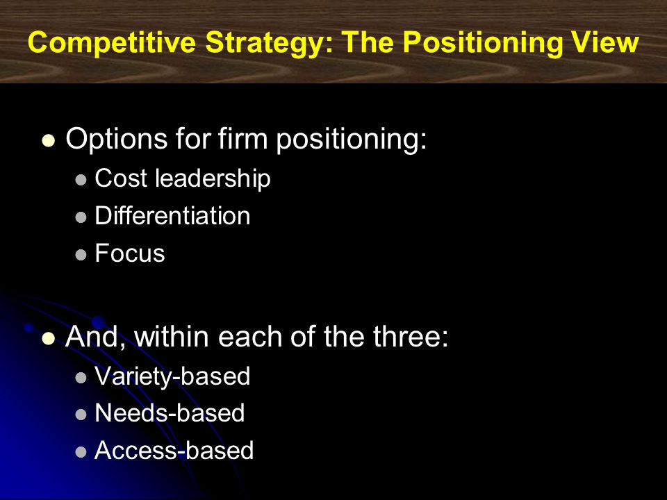 Competitive Strategy: The Positioning View