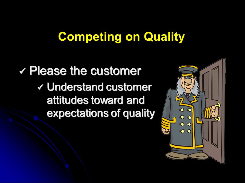 Competing on Quality Please the customer