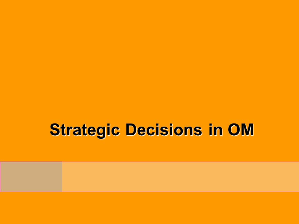 Strategic Decisions in OM