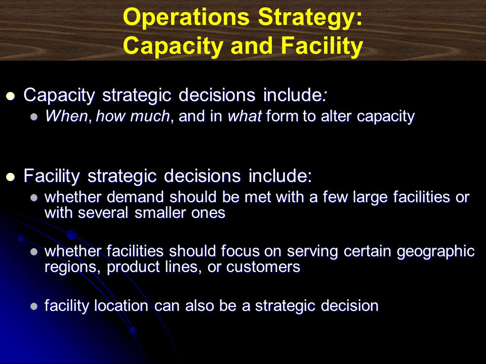 Operations Strategy: Capacity and Facility