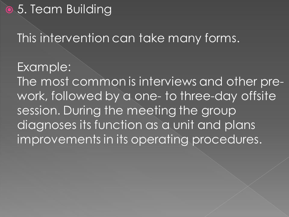 5. Team Building This intervention can take many forms