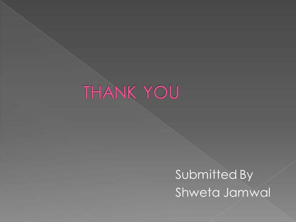 THANK YOU Submitted By Shweta Jamwal