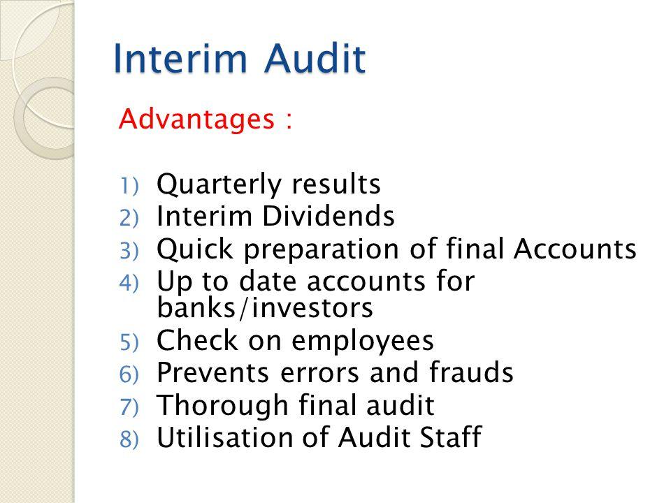 Interim Audit Advantages : Quarterly results Interim Dividends