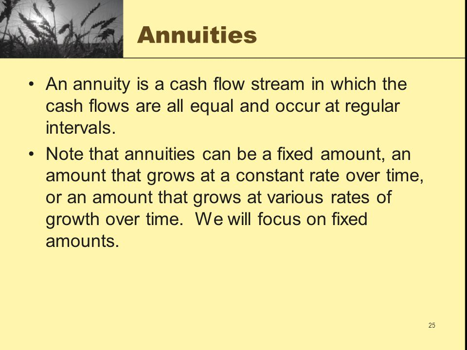 Annuities An annuity is a cash flow stream in which the cash flows are all equal and occur at regular intervals.