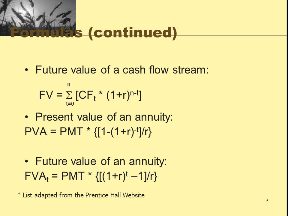 Formulas (continued) Future value of a cash flow stream: