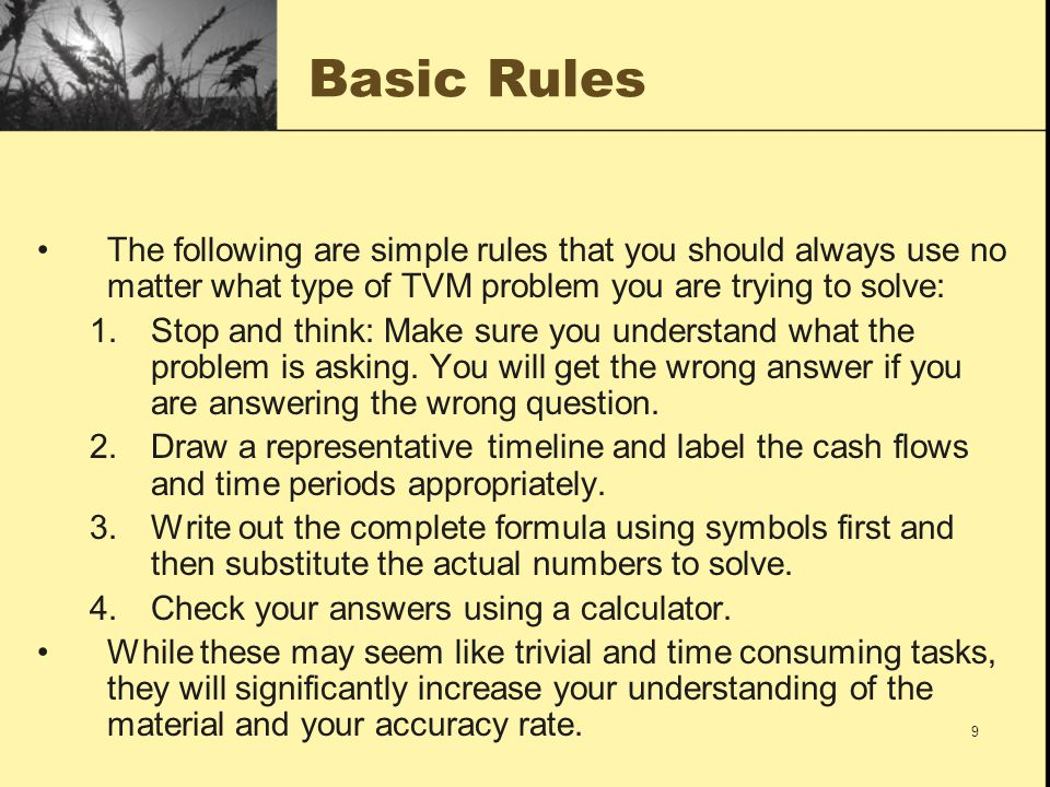Basic Rules The following are simple rules that you should always use no matter what type of TVM problem you are trying to solve: