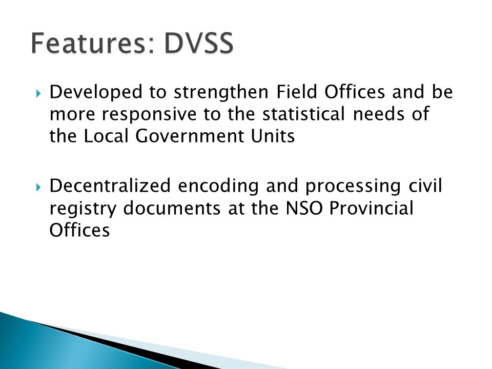 Features: DVSS Developed to strengthen Field Offices and be more responsive to the statistical needs of the Local Government Units.