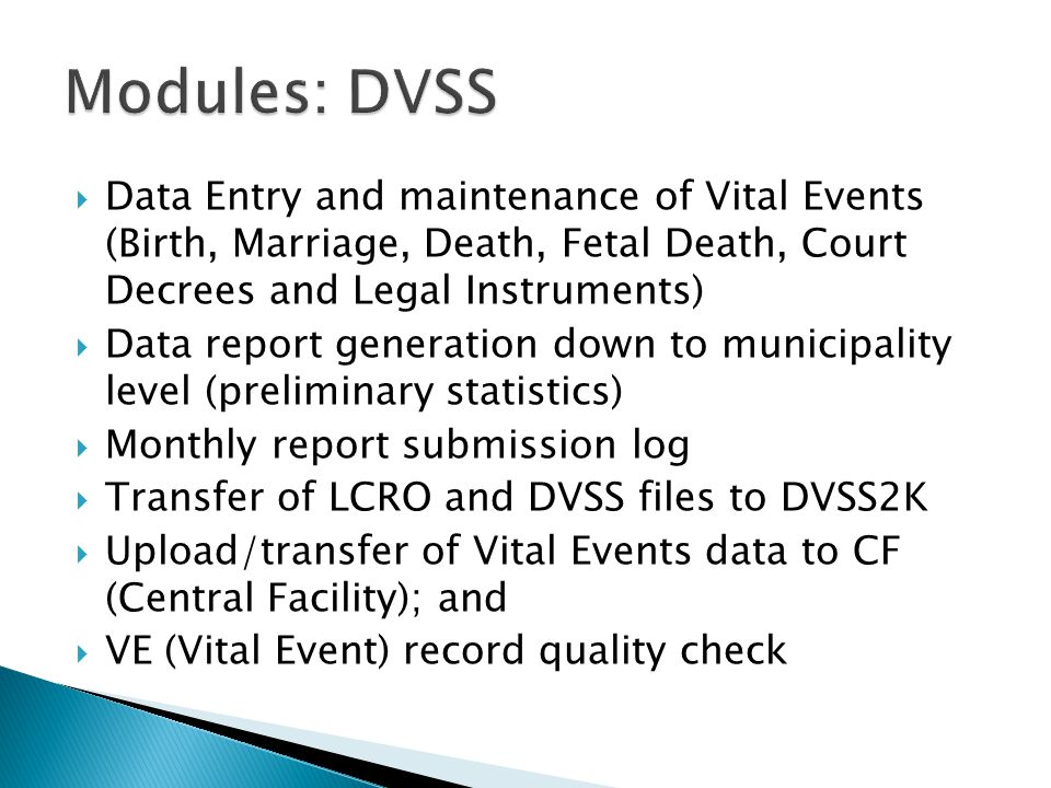 Modules: DVSS Data Entry and maintenance of Vital Events (Birth, Marriage, Death, Fetal Death, Court Decrees and Legal Instruments)