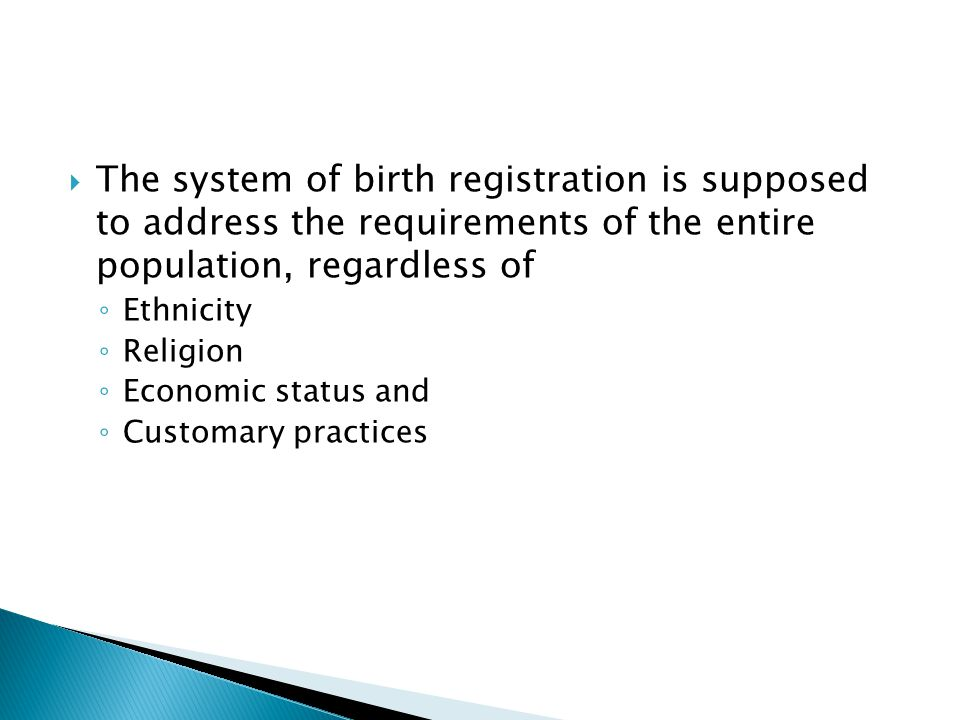 The system of birth registration is supposed to address the requirements of the entire population, regardless of