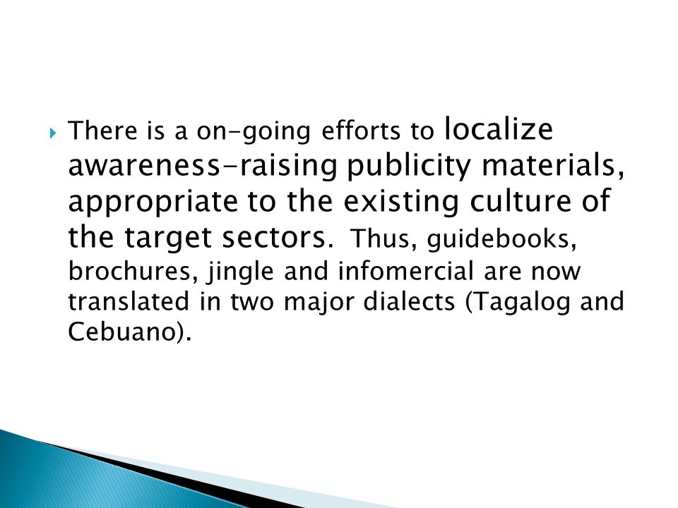 There is a on-going efforts to localize awareness-raising publicity materials, appropriate to the existing culture of the target sectors.
