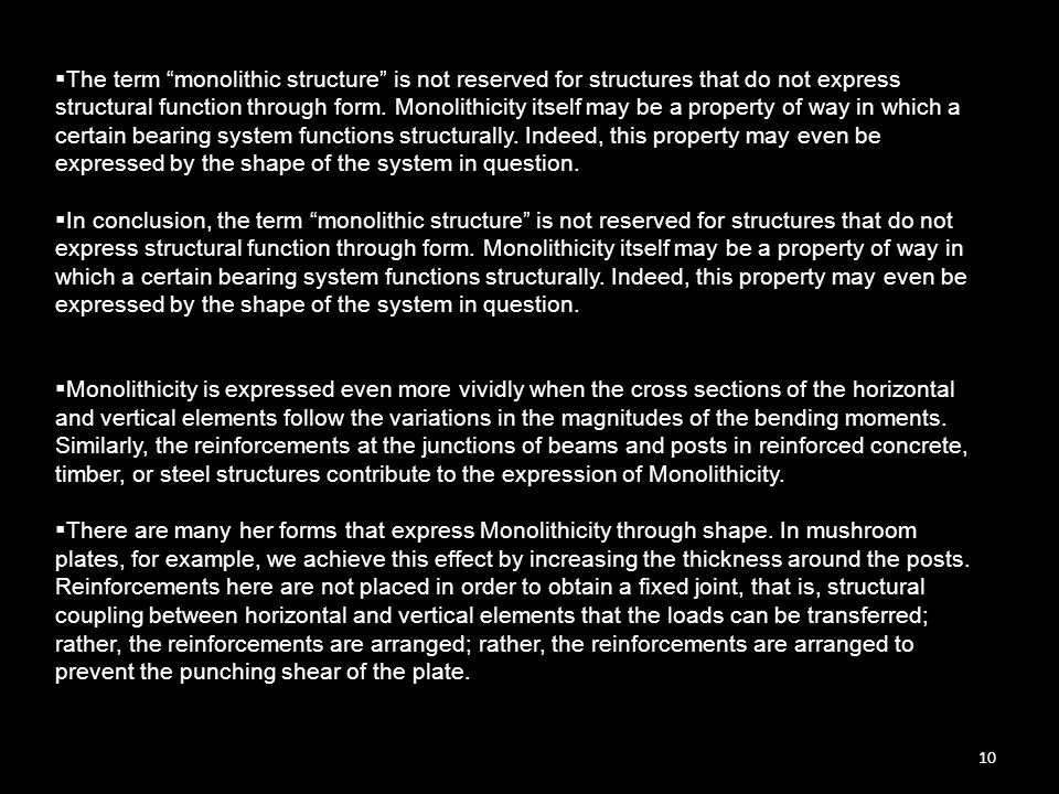 The term monolithic structure is not reserved for structures that do not express structural function through form. Monolithicity itself may be a property of way in which a certain bearing system functions structurally. Indeed, this property may even be expressed by the shape of the system in question.