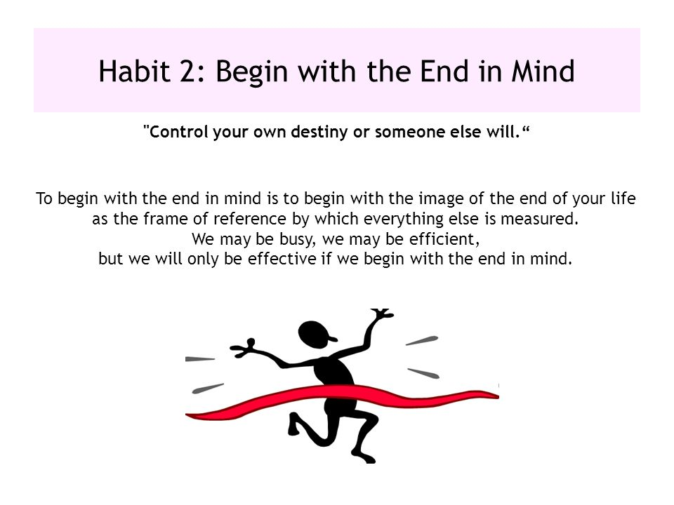 Habit 2: Begin with the End in Mind