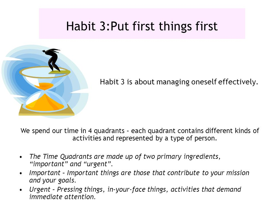 Habit 3:Put first things first