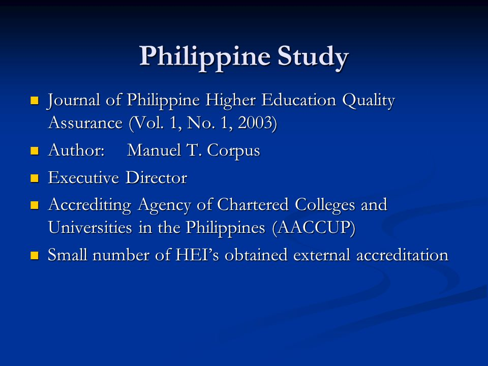 Philippine Study Journal of Philippine Higher Education Quality Assurance (Vol. 1, No. 1, 2003) Author: Manuel T. Corpus.
