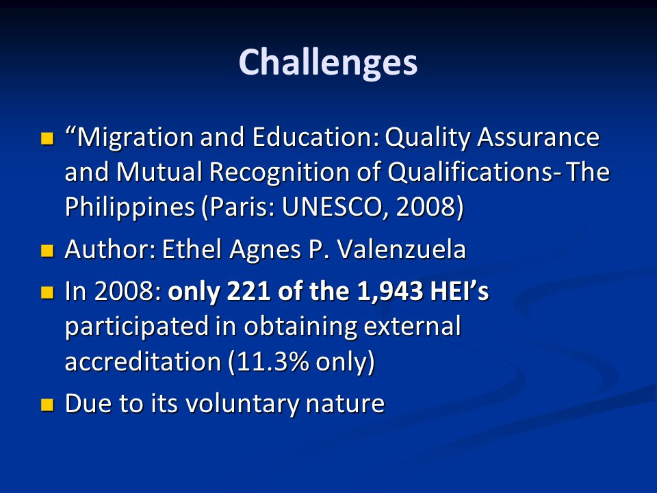 Challenges Migration and Education: Quality Assurance and Mutual Recognition of Qualifications- The Philippines (Paris: UNESCO, 2008)