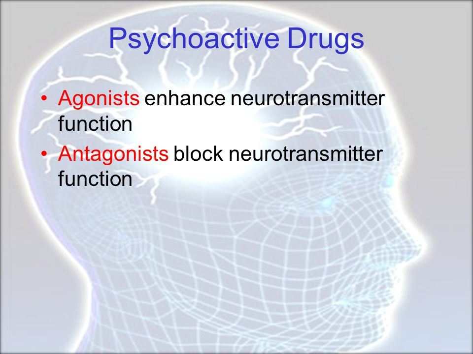 Psychoactive Drugs Agonists enhance neurotransmitter function